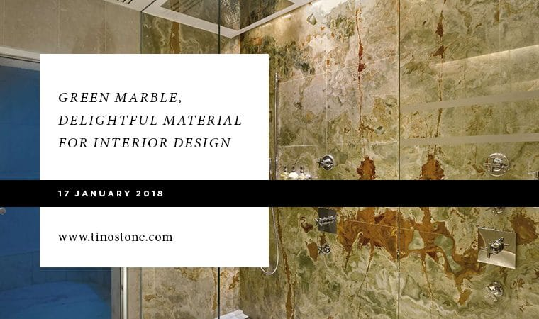 Green marble delightful material for interior design tino natural